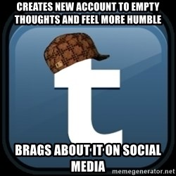 Scumblr - Creates New Account To Empty Thoughts And Feel More Humble BRAGS ABOUT IT ON SOCIAL MEDIA