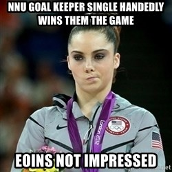 Not Impressed McKayla - NNu goal keeper single handedly wins them the game eoins not impressed