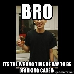 skinny kid - Bro Its the wrong time of day to be drinking casein