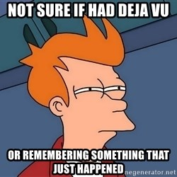 Futurama Fry - not sure if had deja vu or remembering something that just happened