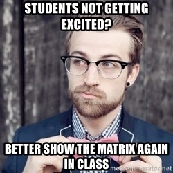 Scumbag Analytic Philosopher - students not getting excited? better show the matrix again in class