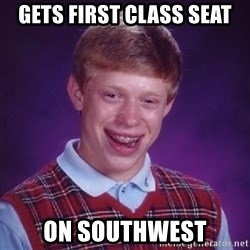 Bad Luck Brian - gets first class seat on southwest