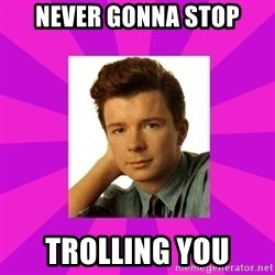 RIck Astley - never gonna stop trolling you