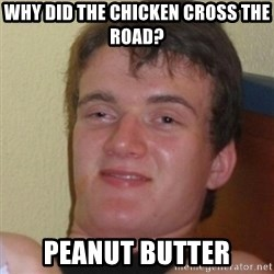 Stoner Stanley - why did the chicken cross the road? peanut butter