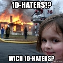 Disaster Girl - 1d-haters!? Wich 1d-Haters?