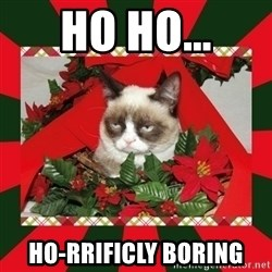 GRUMPY CAT ON CHRISTMAS - Ho ho... Ho-rrificly boring