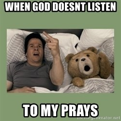 Ted Movie - WHEN GOD DOESNT LISTEN  TO MY PRAYS