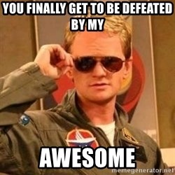 Deal with it barney - YOU FINALLY GET TO BE DEFEATED BY MY AWESOME