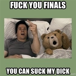 Ted Movie - fuck you finals you can suck my dick