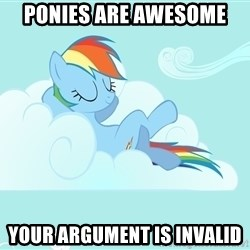 Rainbow Dash Cloud - Ponies are awesome your argument is invalid