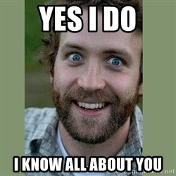 Overly Attached Boyfriend - Yes I do i know all about you