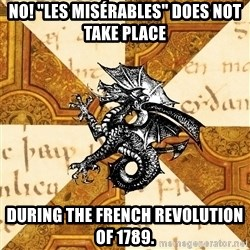 """History Major Heraldic Beast - No! """"LES Misérables"""" does not take place during the French Revolution of 1789."""