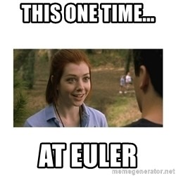 This one time at band camp - This one time... at euler