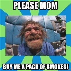 hurting henry - please mom buy me a pack of smokes!