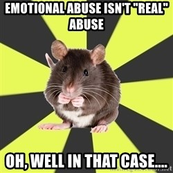 "Survivor Rat - Emotional abuse isn't ""real"" abuse Oh, well in that case...."