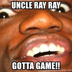 Wow Black Guy - UNCLE RAY RAY  GOTTA GAME!!