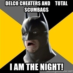 Bad Factman - Delco cheaters and     total scumbags I am the night!