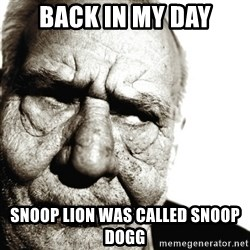 Back In My Day - Back in my day Snoop lion was called snoop dogg