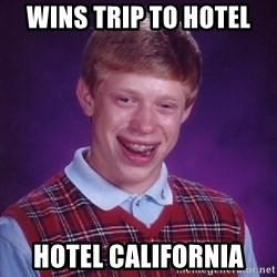 Bad Luck Brian - Wins trip to hotel hotel california