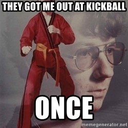 PTSD Karate Kyle - they got me out at kickball ONCE