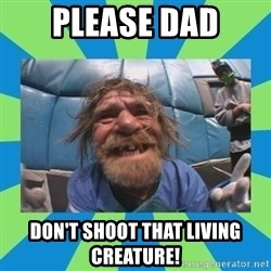 hurting henry - please dad don't shoot that living creature!
