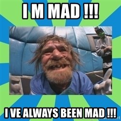 hurting henry - I m mad !!! I ve always been mad !!!