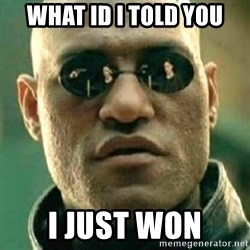 what if i told you matri - What Id I Told You I just won