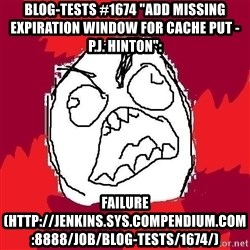 "Rage FU - Blog-Tests #1674 ""add missing expiration window for cache put - P.J. Hinton"":  FAILURE (http://jenkins.sys.compendium.com:8888/job/Blog-Tests/1674/)"