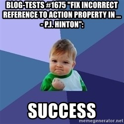 "Success Kid - Blog-Tests #1675 ""fix incorrect reference to action property in ... - P.J. Hinton"":  success"