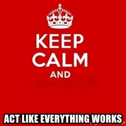 Keep Calm 2 - Act like everything works