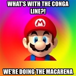 Mario Says - WHAT'S WITH THE CONGA LINE?! WE'RE DOING THE MACARENA