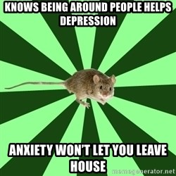 Mental Illness Mouse - Knows being around people helps depression Anxiety won't let you leave house