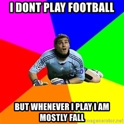 IKERcasillasproblems - I dont play football But whenever I play I am mostly Fall