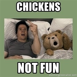 Ted Movie - CHICKENS NOT FUN