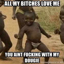 Little Black Kid - All my bitches love me you aint fucking with my dougie