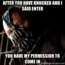 Bane Permission to Die - after you have knocked and i said enter you have my permission to come in