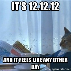 Sophisticated Cat - IT'S 12.12.12 and it feels like any other day
