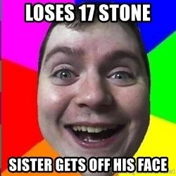 Muscularmatt - loses 17 stone sister gets off his face