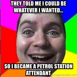 Muscularmatt - They Told me i could be whatever i wanted... so i became a petrol station attendant