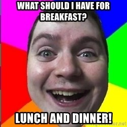 Muscularmatt - what should i have for breakfast? lunch and dinner!
