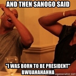 """Jay-Z & Kanye Laughing - And then sanogo said """"I was born to be president"""" bwuahahahha"""