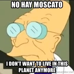 I Don't Want to Live in this Planet Anymore - NO HAY MOSCATO I DON'T WANT TO LIVE IN THIS PLANET ANYMORE