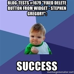 "Success Kid - Blog-Tests #1679 ""Fixed delete button from widget - Stephen Gregory"":  success"