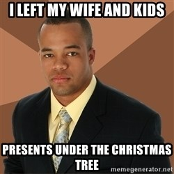Successful Black Man - I left my wife and kids presents under the christmas tree