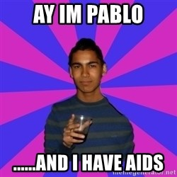 Bimborracho - ay im pablo ......and i have aids