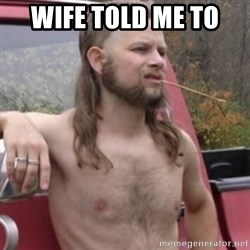 Stereotypical Redneck - WIFE TOLD ME TO