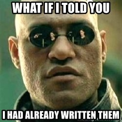 what if i told you matri - What if I told you I had already written them