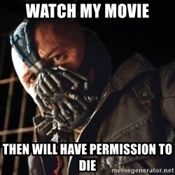 Only then you have my permission to die - WATCH MY MOVIE THEN WILL HAVE PERMISSION TO DIE
