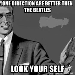 Correction Man  - ONE DIRECTION ARE BETTER THEN THE BEATLES  LOOK YOUR SELF