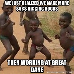 african children dancing - We just realized we make more $$$$ digging rocks Then working at great dane